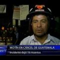 Guatemala: enfrentamiento entre presos deja 16 muertos